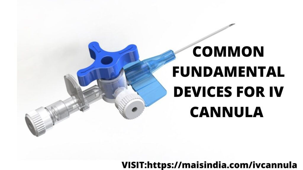 COMMON FUNDAMENTAL DEVICES FOR IV CANNULA